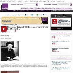 Simone de Beauvoir (4/4) : son oeuvre littéraire (rediffusion) - Idées