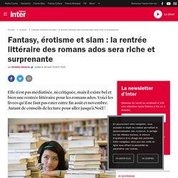 Fantasy, érotisme et slam : la rentrée littéraire des romans ados sera riche ...