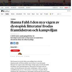 Hanna Fahl: I den nya vågen av dystopisk litteratur frodas framtidstron och kampviljan