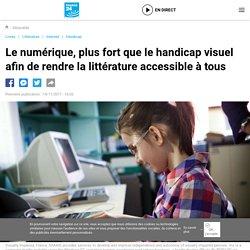 Le numérique, plus fort que le handicap visuel afin de rendre la littérature accessible à tous