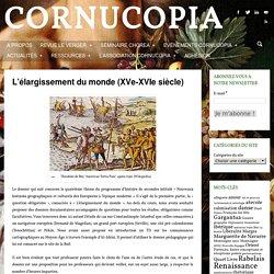 Cornucopia » Quand la littérature du XVIe siècle entre en résonance avec d autres arts, d autres disciplines, d autres époques » L'élargissement du monde (XVe-XVIe siècle)