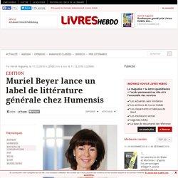 Muriel Beyer lance un label de littérature générale chez Humensis
