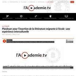 Plaidoyer pour l'insertion de la littérature migrante à l'école : une expérience interculturelle – lacademie.tv