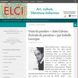 Vient de paraître: «Italo Calvino. Écrivain du paradoxe» par Isabelle Lavergne – ELCI