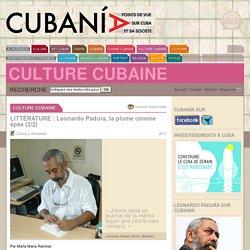 LITTÉRATURE : Leonardo Padura, la plume comme épée (2/2) - Cubania.com