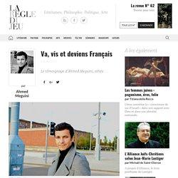 Ahmed Meguini, Va, vis et deviens Français - La Règle du Jeu - Littérature, Philosophie, Politique, Arts