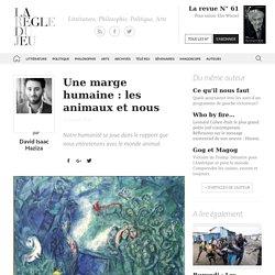David Isaac Haziza, Une marge humaine: les animaux et nous - La Règle du Jeu - Littérature, Philosophie, Politique, Arts