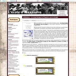 Littérature - Le Long Voyage du Pingouin vers la Jungle - L'école d'Alexandre