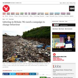 Littering in Britain: We need a campaign to change behaviour - Home News - UK - The Independent