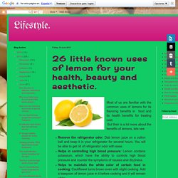 26 little known uses of lemon for your health, beauty and aesthetic.