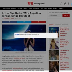 Little Big Shots: Why Angelina Jordan Sings Barefoot