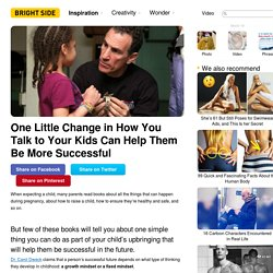 One Little Change inHow You Talk toYour Kids Can Help Them BeMore Successful