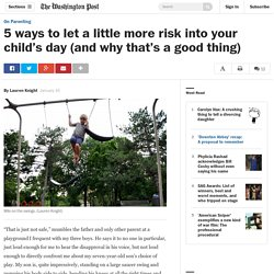 5 ways to let a little more risk into your child's day (and why that's a good thing)