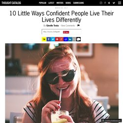 10 Little Ways Confident People Live Their Lives Differently