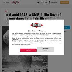Le 6 août 1945, à 8h15, Little Boy est largué dans le ciel de Hiroshima