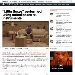"""Little Boxes"" performed using actual boxes as instruments - The Feed Blog"