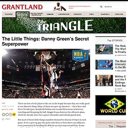 The Little Things: Danny Green's Secret Superpower «