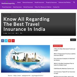 Know Every Little Thing About The Travel Policy In India - Your Guide to Insurance