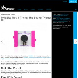 littleBits Tips & Tricks: The Sound Trigger Bit