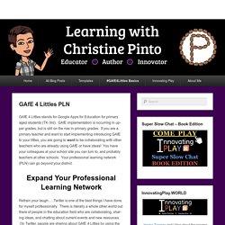 GAfE 4 Littles PLN – EdTech – Christine Pinto