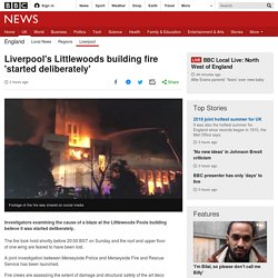 Liverpool's Littlewoods building fire 'started deliberately' iconic building