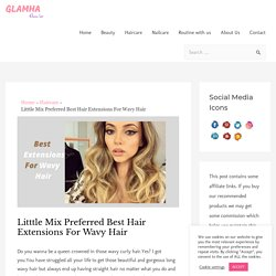 Litttle Mix Preferred Best Hair Extensions For Wavy Hair - Glamha