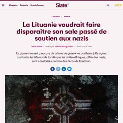 La Lituanie voudrait faire disparaître son sale passé de soutien aux nazis