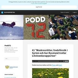 """#7 """"Maskrosrötter, fredsförsök i Syrien och hur Ryssland trollar Litvinenkorapporten"""" - Podd72"""