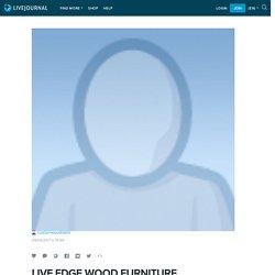 LIVE EDGE WOOD FURNITURE: customwoodtable