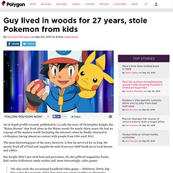 Guy lived in woods for 27 years, stole Pokemon from kids
