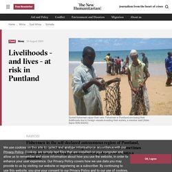 SOMALIA: Livelihoods - and lives - at risk in Puntland | Somalia | Food Security | Water & Sanitation