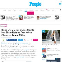 Blake Lively Gives Style Nod to Sister Robyn's Teen Witch Character – Style News - StyleWatch - People.com