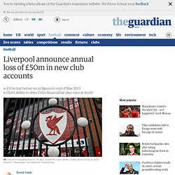 Liverpool announce annual loss of £50m in new club accounts