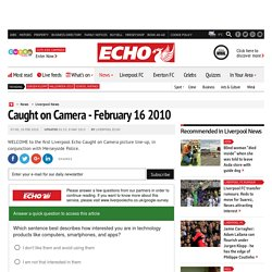 Liverpool Echo.co.uk - News - Caught On Camera - Caught on Camer