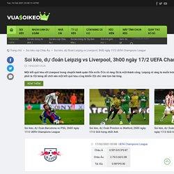 Soi kèo, dự đoán Leipzig vs Liverpool, 3h00 ngày 17/2 UEFA Champions League