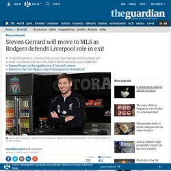 Steven Gerrard will move to MLS as Rodgers defends Liverpool handling of exit