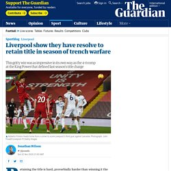 Liverpool show they have resolve to retain title in season of trench warfare