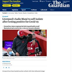 Liverpool's Sadio Mané to self-isolate after testing positive for Covid-19