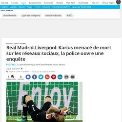 Real Madrid-Liverpool: Karius menacé de mort sur les réseaux sociaux, la police ouvre une enquête