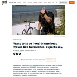 Want to save lives? Name heat waves like hurricanes, experts say. By Shannon Osaka on Aug 5, 2020 at 3:58 am