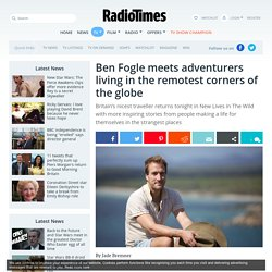 New Lives in the Wild: Ben Fogle to film the next series in the UK