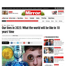 Our lives in 2025: What the world will be like in 10 years' time