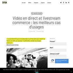 Vidéo en direct et livestream commerce : les meilleurs cas d'usages
