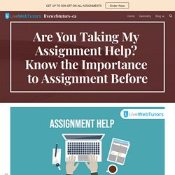 livewebtutors-ca - Are You Taking My Assignment Help