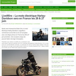 LiveWire – La moto électrique Harley-Davidson sera en France les 26 & 27 juin