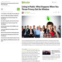 Living in Public: What Happens When You Throw Privacy Out the Window