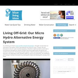 Living Off-Grid: Our Micro Hydro Alternative Energy System
