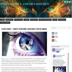 Lucid Living – 3 Ways To Become Lucid While You're Awake