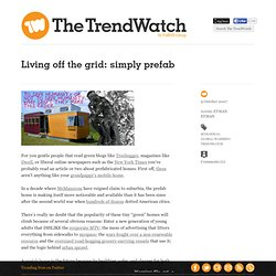 Living off the grid: simply prefab at TRENDWATCH DAILY