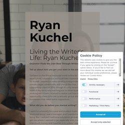 Living the Writer's Life: Ryan Kuchel